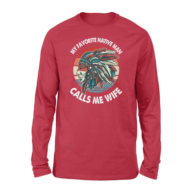 To Wife Long Sleeve My Favorite Native Man Calls Me Wife - Valentine's Day Gifts - Valentine Gift For Wife - Long Sleeve Valentine For Wife