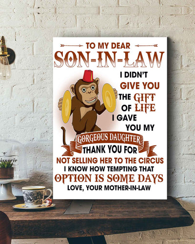 Monkey Mother-In-Law To Son-In-Law I Didn't Give You The Gift Of Life I Gave You My Gorgeous Daughter- Poster