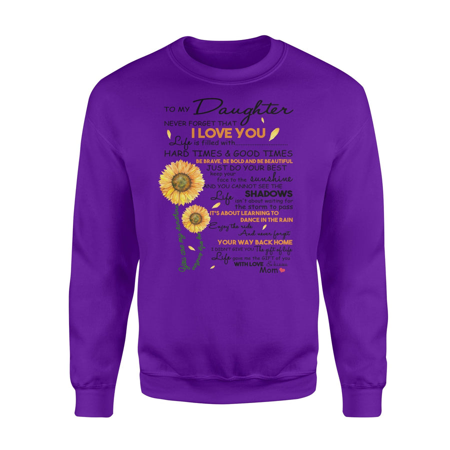Sunflower Mom To My Daughter Sweatshirt Never Forget That I Love You