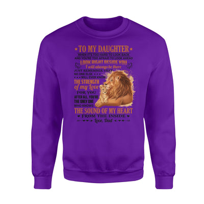 Lion Dad To My Daughter When It's Hard To Look When It's Hard To Look And You'Re Too Afraid To Look Ahead, Look Right Beside You Sweatshirt