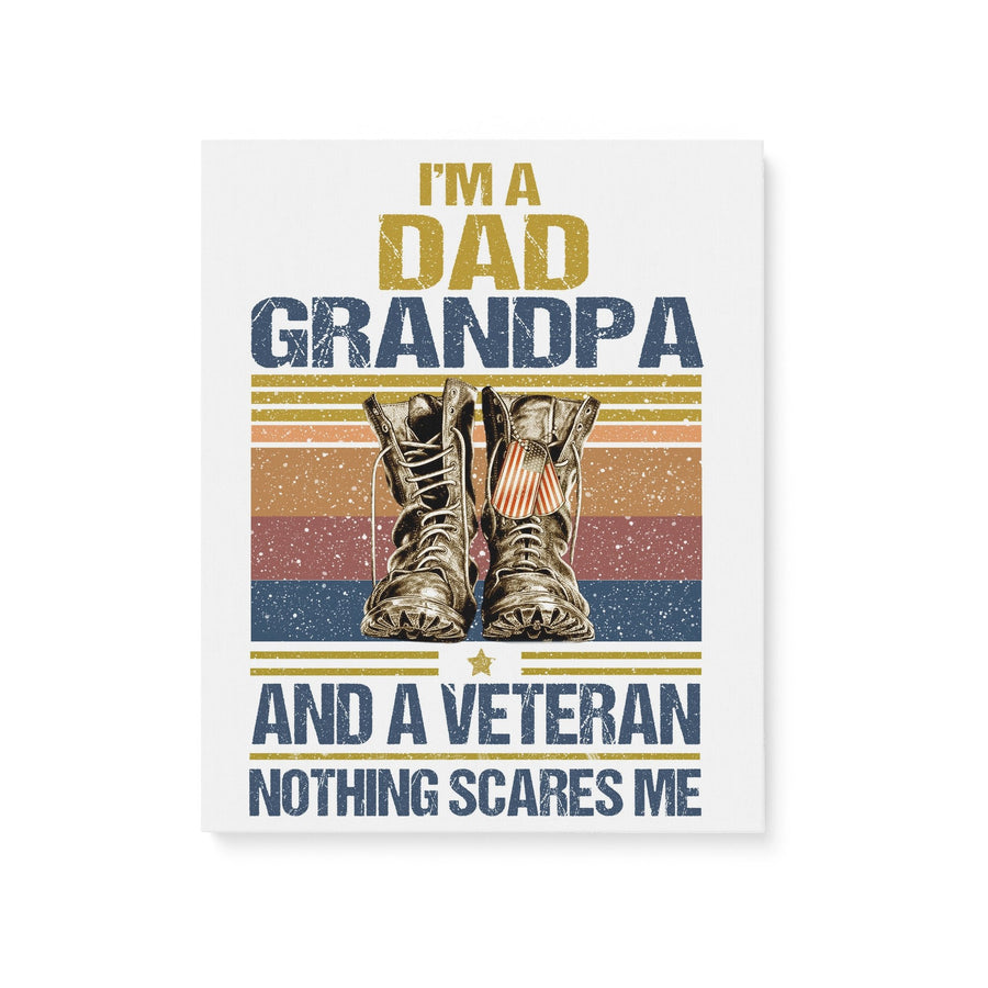 To Dad I Am A Dad Grandpa And A Veteran Nothing Scares Me Canvas