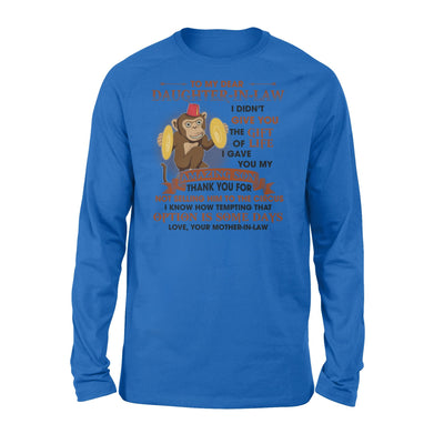 Monkey Mother-In-Law To My Dear Daughter-In-Law  I Didn't Give You The Gift Of Life I Gave You My Amazing Son- Long Sleeve