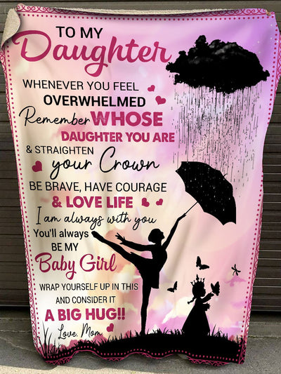 Dance Queen Mom To My Daughter, whenever you feel overwhelmed, Remember whose daughter you are & straighten Your crown. Be brave, have courage & Love life Fleece Blanket