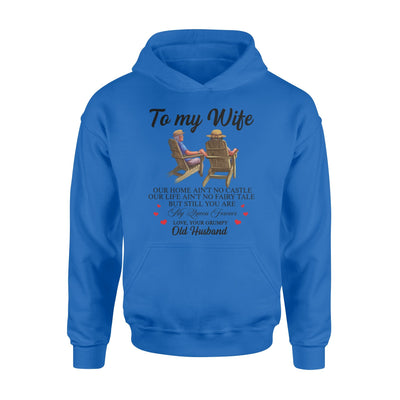 Old Couple To My Wife Hoodie Our Home Ain't No Castle - Valentine's Day Gifts - Valentine Gift For Wife - Hoodie Valentine For Wife
