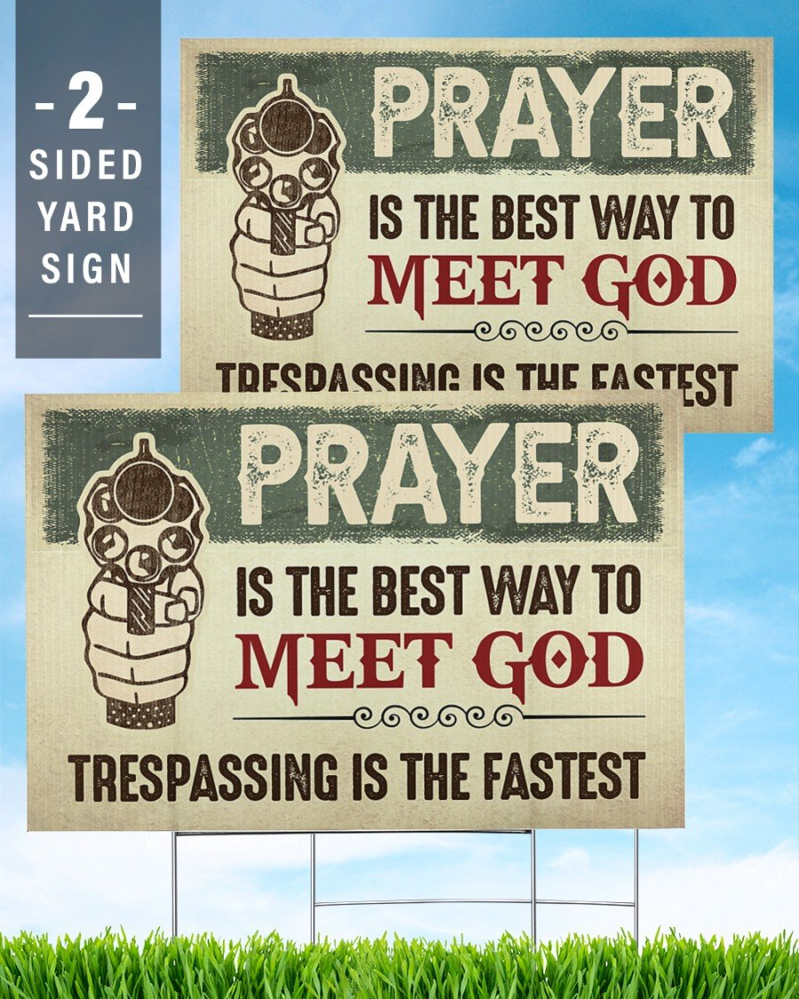 Prayer Is The Best Way To Meet God - Yard Sign