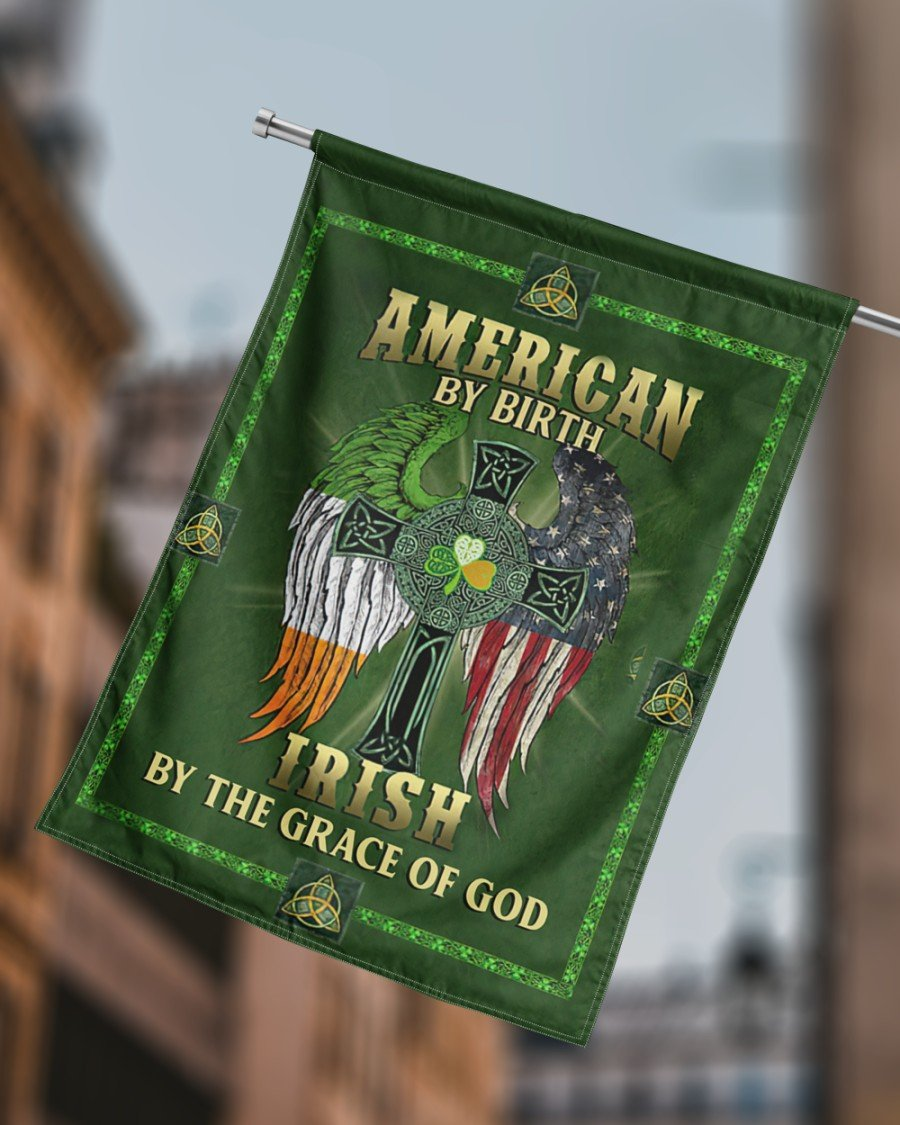 Patrick's Day House Flag - Patrick's Day Gift - American By Birth Irish By The Grace Of God