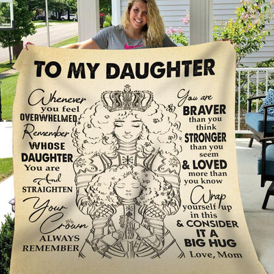 Black Mom To My Daughter Whenever You Feel Overwhelmed Remember Whose Daughter you are & straighten your crown- Sherpa Blanket