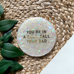 """You're in a Cult, Call Your Dad"" Coaster"
