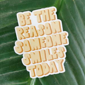 Be The Reason Someone Smiles - Sticker
