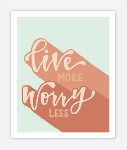 Live More, Worry Less - Print