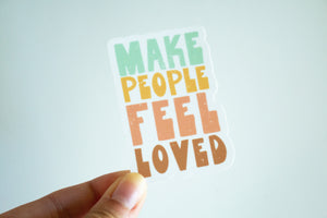 Make People Feel Loved - Sticker