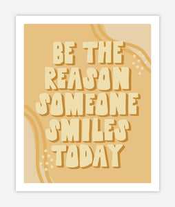 Be The Reason Someone Smiles - Print