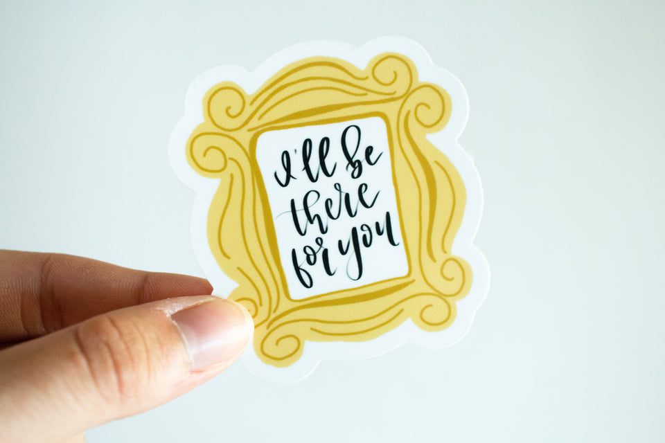 I'll Be There For You - Sticker