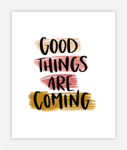 Good Things Are Coming - Print