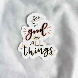 See The Good in All Things - Sticker