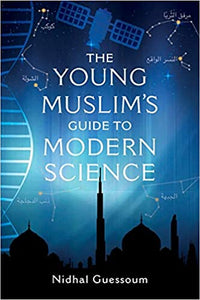 The Young Muslims Guide to Modern Science by Nidhal Guessoum