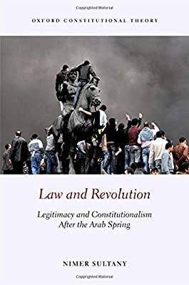 Law and Revolution  Legitimacy and Constitutionalism after the Arab Spring