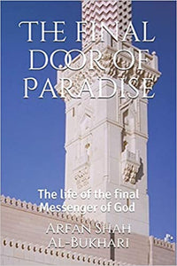 The final door of Paradise: The life of the final Messenger of God ﷺ