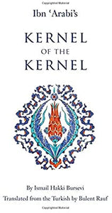 Ismail Hakki Bursevi and 1 more  Ibn 'Arabi's Kernel of the Kernel