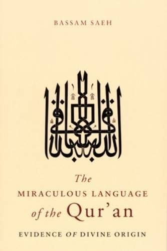 Bassam Saeh  The Miraculous Language of the Qur'an: Evidence of Divine Origin