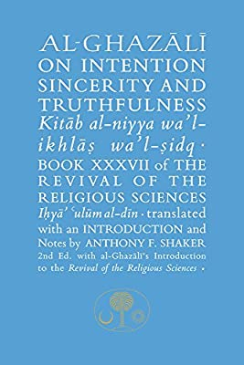 Abu Hamid al-Ghazali and 1 more  Al-Ghazali on Intention, Sincerity and Truthfulness: Book XXXVII of the Revival of the Religious Sciences )