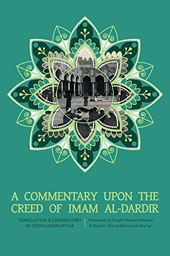 A Commentary on the Creed of Imam alDardir, Translation  and commentary by Siddiq Adam Mitha