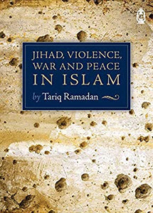 Jihad, Violence, War and Peace in Islam,  Tariq Ramadan