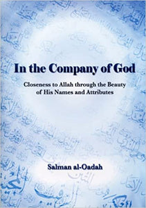 In the Company of God: Closeness to Allah Through the Beauty of His Names and Attributes