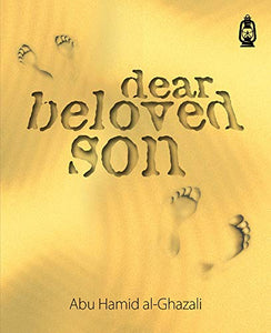 Dear Beloved  Son - Abu Ha.id Al Ghazzali