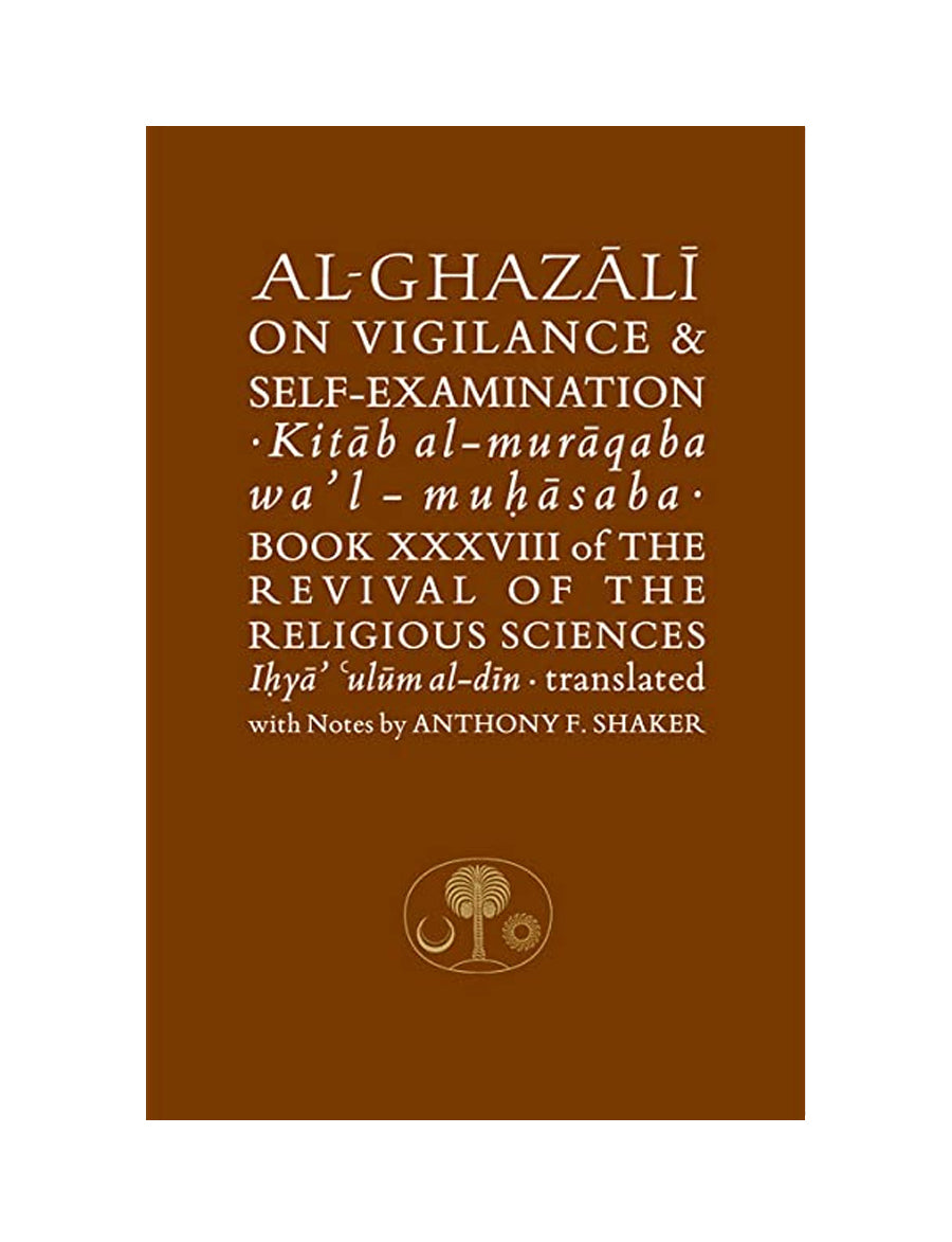 AL-GHAZALI ON VIGILANCE AND SELF-EXAMINATION