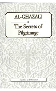 AL-GHAZALI THE SECRET OF PILGRIMAGE