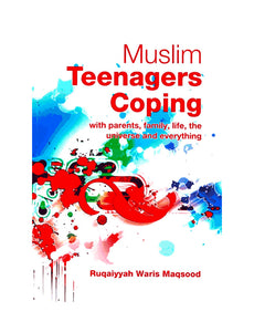 Muslim Teenagers Coping: With Parents, Family, Life, the Universe and Everything
