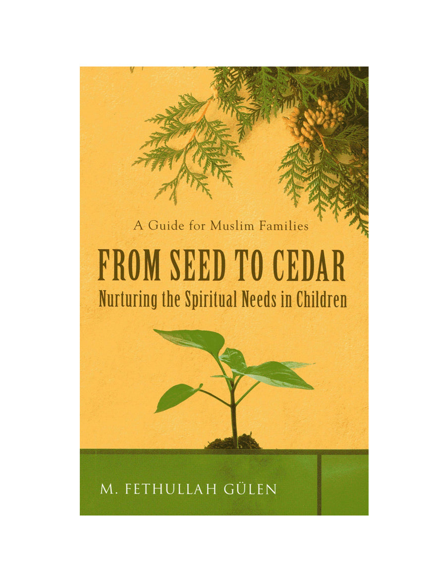 From Seed to Cedar: A Guide for Muslim Families: Nurturing the Spiritual Needs in Children