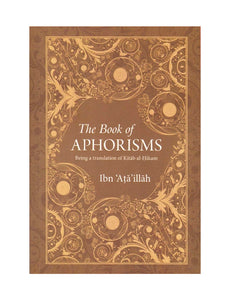The Book of Aphorisms (Ibn 'Ata'illah al-Iskandari; Translated by Muhammed Nafih Wafy)