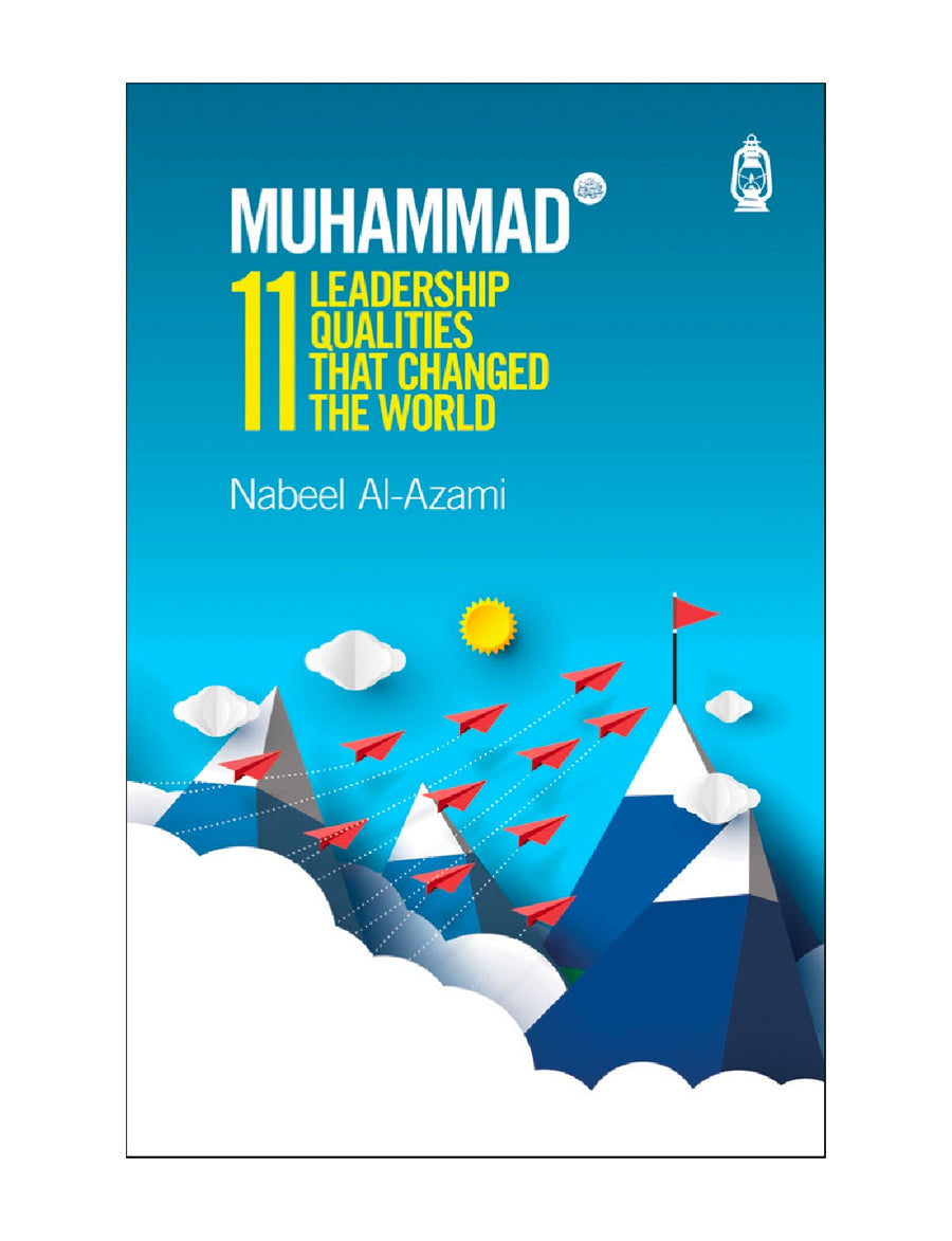 MUHAMMAD ﷺ  11 LEADERSHIP QUALITIES THAT CHANGED THE WORLD
