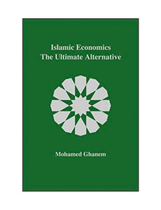 ISLAMIC ECONOMICS THE ULTIMATE ALTERNATIVE