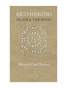 Rethinking Islam & the West: A New Narrative for the Age of Crises