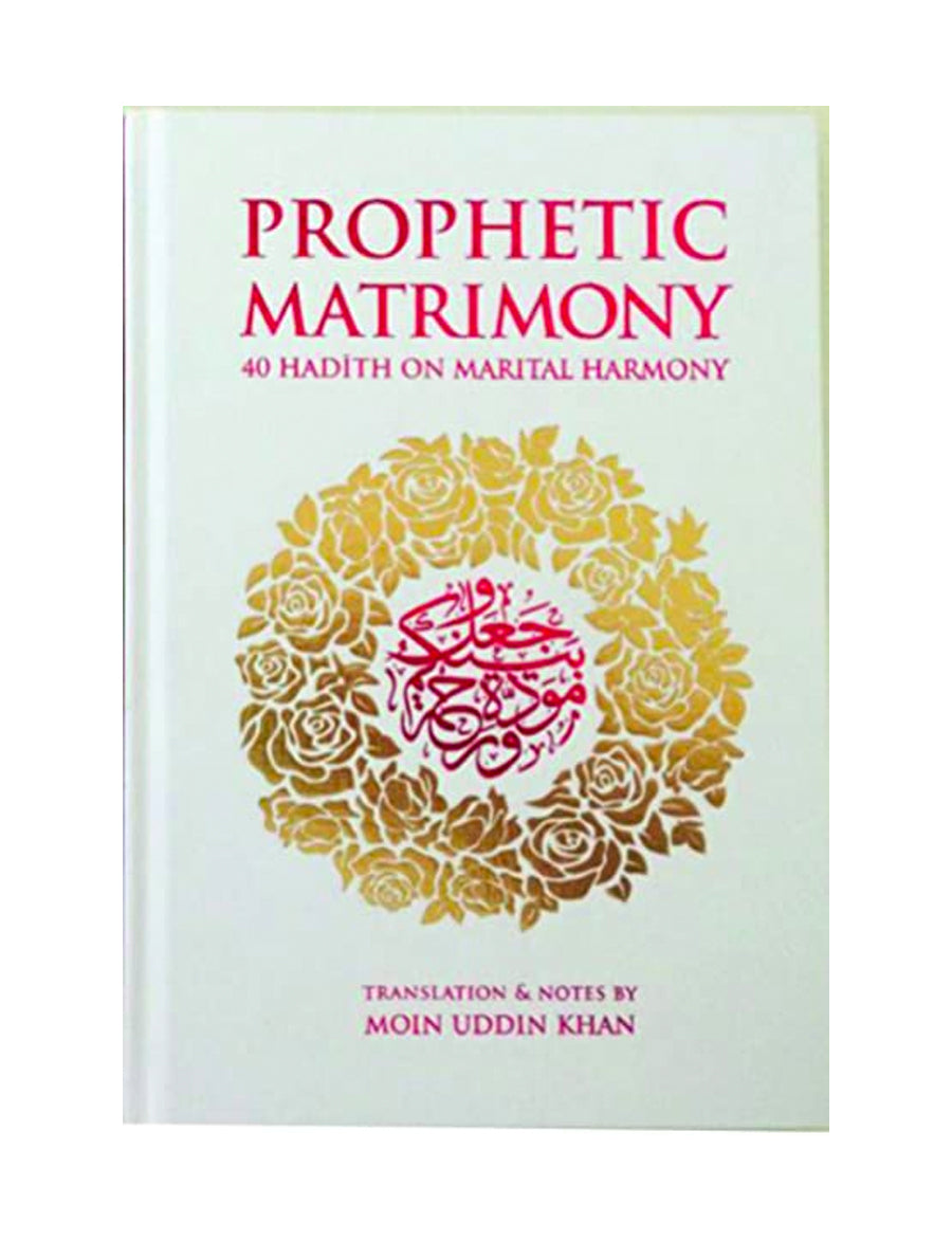 Prophetic Matrimony (WHITE): 40 Hadith on Marital Harmony
