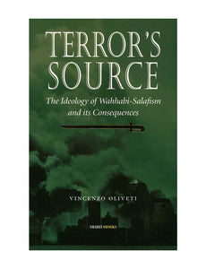 Terror's Source The Ideology of Wahhabi-Salafism and its Consequences