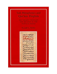 Sufi Metaphysics and Qur'anic Prophets: Ibn Arabi's Thought and Method in the 'Fusus Al-Hikam'