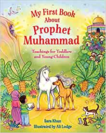 My First Book About Prophet Muhammad: Teachings for Toddlers and Young Children Board book – Picture Book