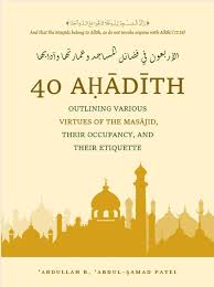 40 Hadith ,Outlining Various Virtues of the Masjid ,Their Occupancy ,and Their Etiquette