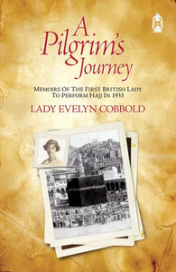 Pilgrim's Journey: Memories of the First British Lady to Perform the Hajj in 1933