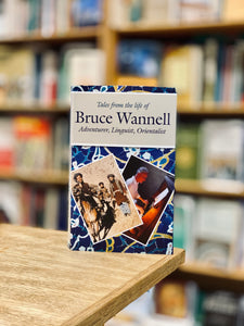 Tales from the life of Bruce Wannell: Adventurer, Linguist, Orientalist