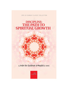 DISCIPLINE: THE PATH TO SPIRITUAL GROWTH BY IMAM IBN QUDAMAH AL-MAQDISI