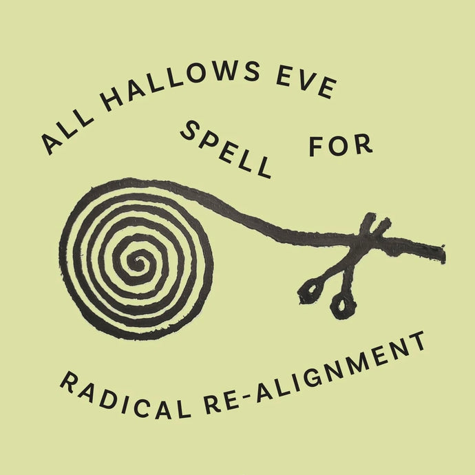 All Hallow's Eve Spell for Radical Re-Alignment