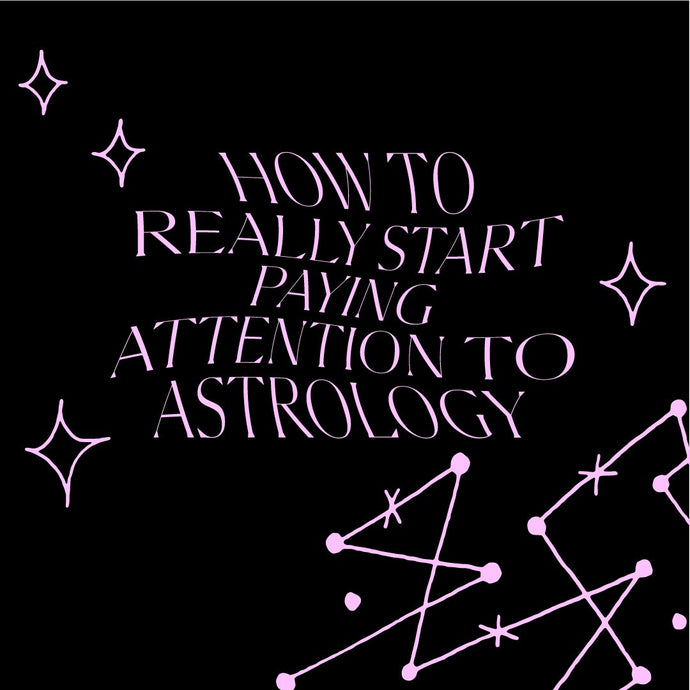How to REALLY Start Paying Attention to Astrology