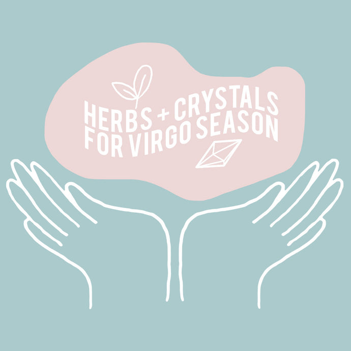 HERBS AND CRYSTALS FOR VIRGO SEASON