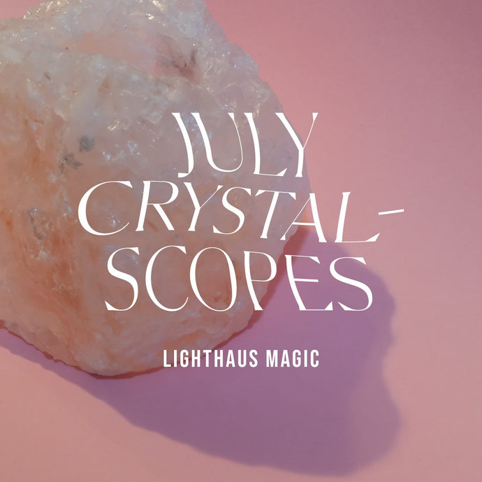 July Crystalscopes