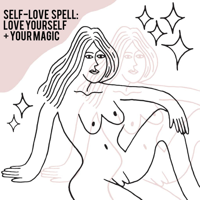SELF-LOVE SPELL: LOVE YOURSELF + YOUR MAGIC